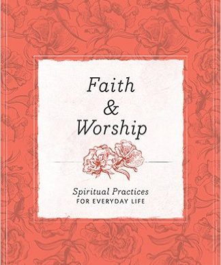 Faith and Worship: Spiritual Practices for Everyday Life (Everyday Matters Bible Studies for Women)