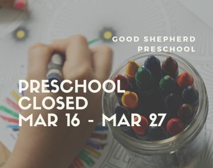 Good Shepherd Preschool Closed Mar 16 - Mar 27