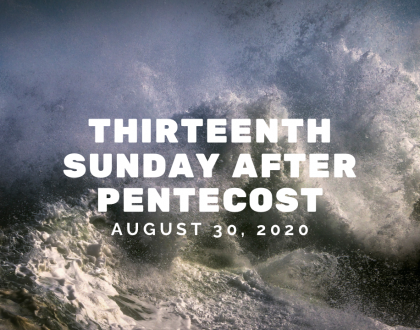 Thirteenth Sunday After Pentecost At-Home Service for August 30