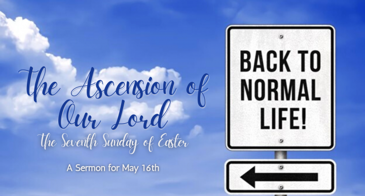 The Ascension of Our Lord, Seventh Sunday of Easter, At-Home Service for May 16th