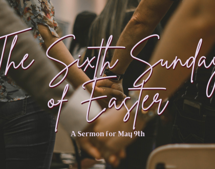 The Sixth Sunday of Easter, At-Home Service for May 9th