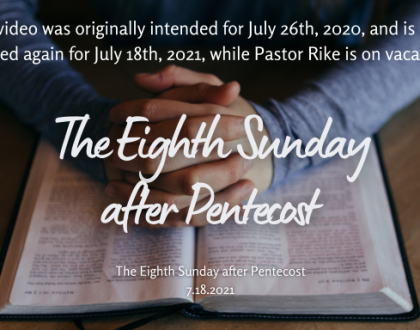 The Eighth Sunday after Pentecost, At-Home Service for July 18th