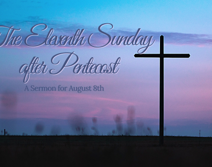 The Eleventh Sunday after Pentecost, At-Home Service for August 8th