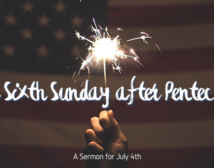 The Sixth Sunday after Pentecost, At-Home Service for July 4th