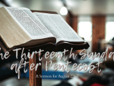 The Thirteenth Sunday after Pentecost, At-Home Service for August 22nd