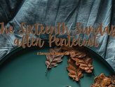 The Sixteenth Sunday After Pentecost, At-Home Service for September 12th