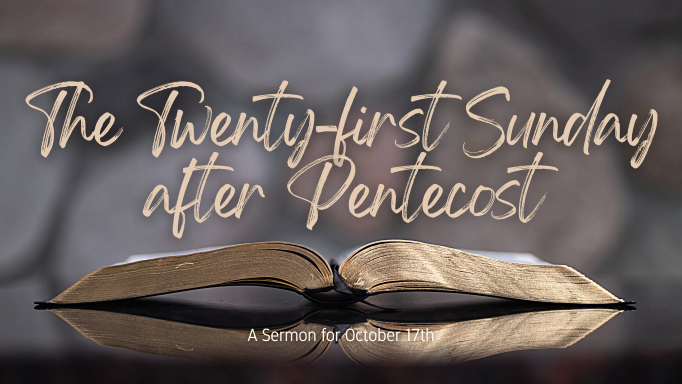 The Twenty-first Sunday after Pentecost, At-Home Service for October 17th