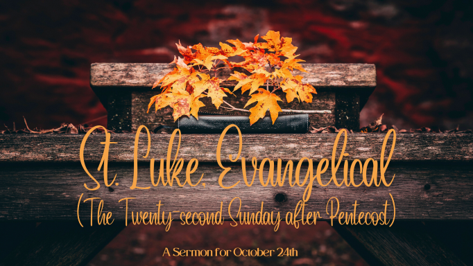 St. Luke, Evangelical (The Twenty-second Sunday after Pentecost), At-Home Service for October 24th